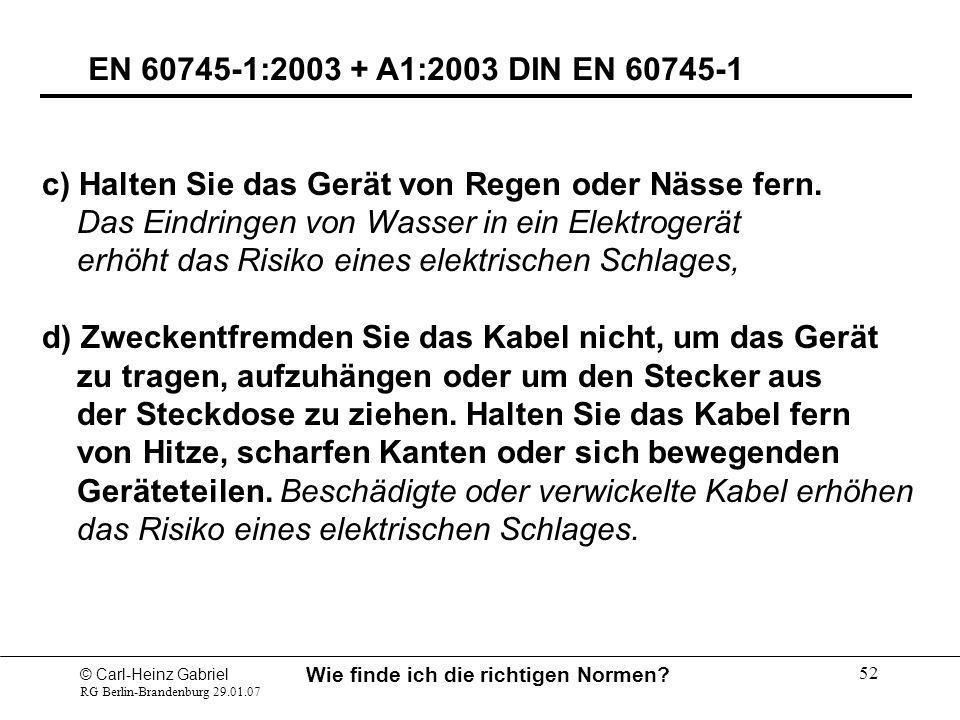 © Carl-Heinz Gabriel RG Berlin-Brandenburg 29.01.07 Wie finde ich die richtigen Normen? 52 EN 60745-1:2003 + A1:2003 DIN EN 60745-1 c) Halten Sie das