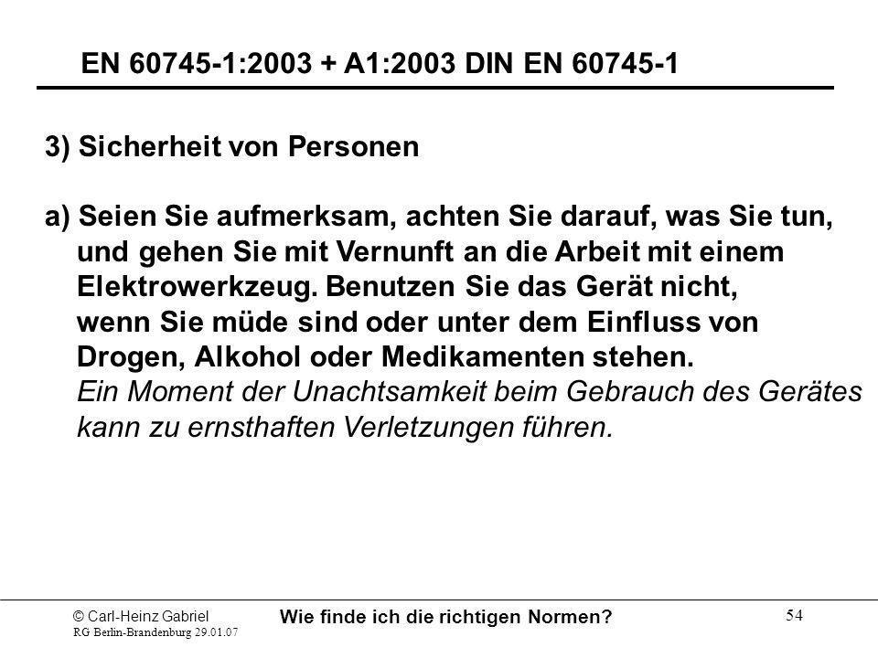 © Carl-Heinz Gabriel RG Berlin-Brandenburg 29.01.07 Wie finde ich die richtigen Normen? 54 EN 60745-1:2003 + A1:2003 DIN EN 60745-1 3) Sicherheit von