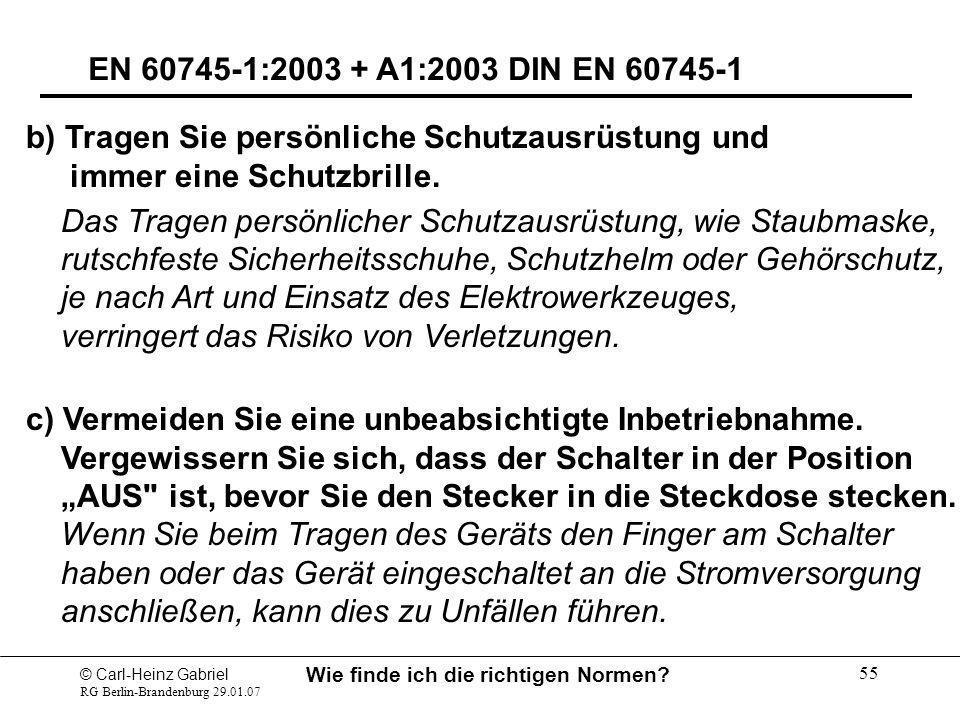 © Carl-Heinz Gabriel RG Berlin-Brandenburg 29.01.07 Wie finde ich die richtigen Normen? 55 EN 60745-1:2003 + A1:2003 DIN EN 60745-1 b) Tragen Sie pers
