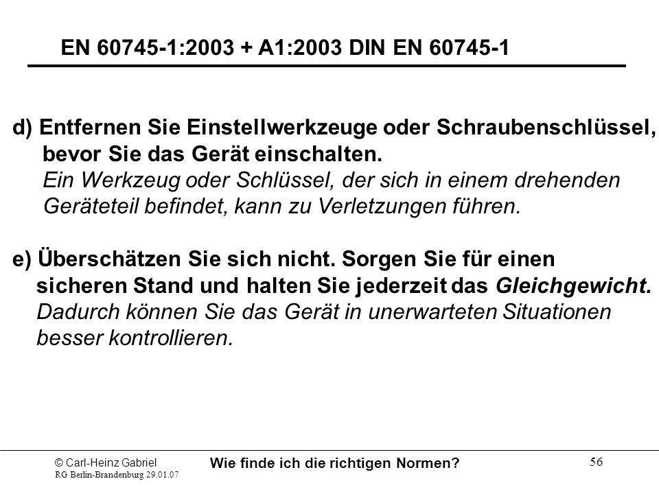 © Carl-Heinz Gabriel RG Berlin-Brandenburg 29.01.07 Wie finde ich die richtigen Normen? 56 EN 60745-1:2003 + A1:2003 DIN EN 60745-1 d) Entfernen Sie E