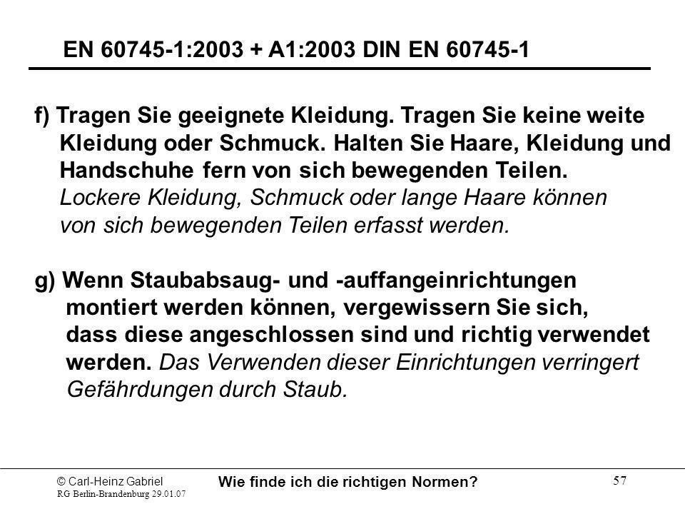 © Carl-Heinz Gabriel RG Berlin-Brandenburg 29.01.07 Wie finde ich die richtigen Normen? 57 EN 60745-1:2003 + A1:2003 DIN EN 60745-1 f) Tragen Sie geei
