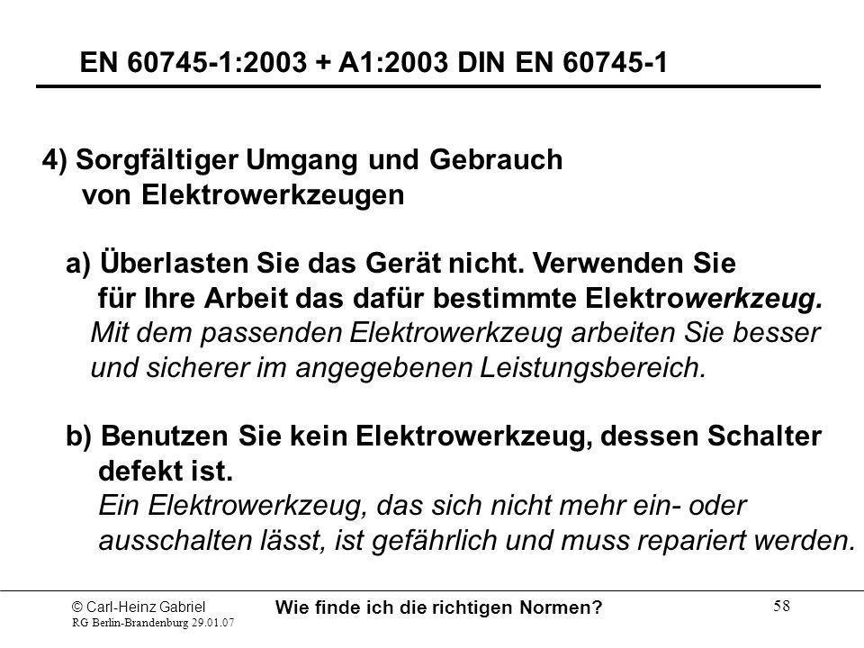 © Carl-Heinz Gabriel RG Berlin-Brandenburg 29.01.07 Wie finde ich die richtigen Normen? 58 EN 60745-1:2003 + A1:2003 DIN EN 60745-1 4) Sorgfältiger Um