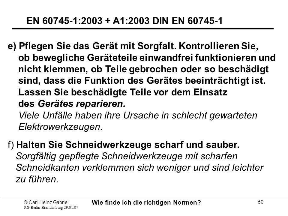 © Carl-Heinz Gabriel RG Berlin-Brandenburg 29.01.07 Wie finde ich die richtigen Normen? 60 EN 60745-1:2003 + A1:2003 DIN EN 60745-1 e) Pflegen Sie das
