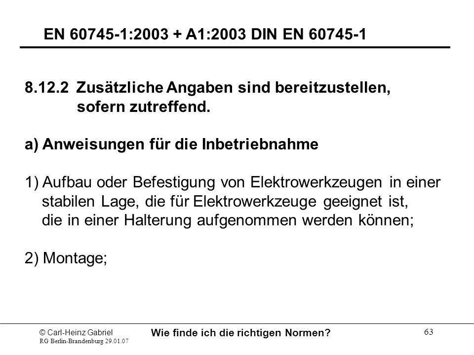 © Carl-Heinz Gabriel RG Berlin-Brandenburg 29.01.07 Wie finde ich die richtigen Normen? 63 EN 60745-1:2003 + A1:2003 DIN EN 60745-1 8.12.2 Zusätzliche