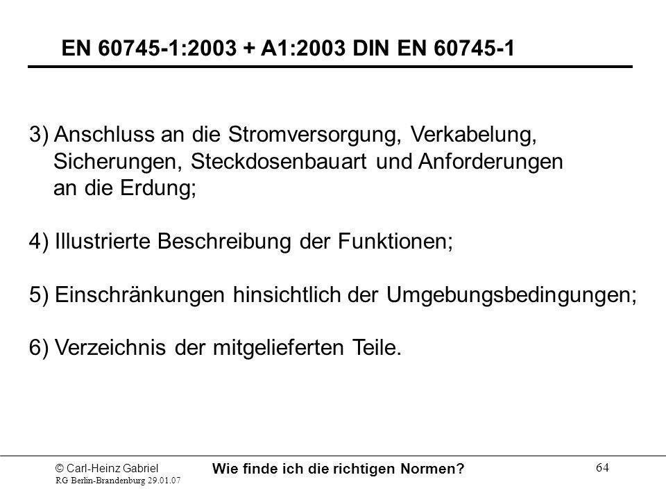 © Carl-Heinz Gabriel RG Berlin-Brandenburg 29.01.07 Wie finde ich die richtigen Normen? 64 EN 60745-1:2003 + A1:2003 DIN EN 60745-1 3) Anschluss an di