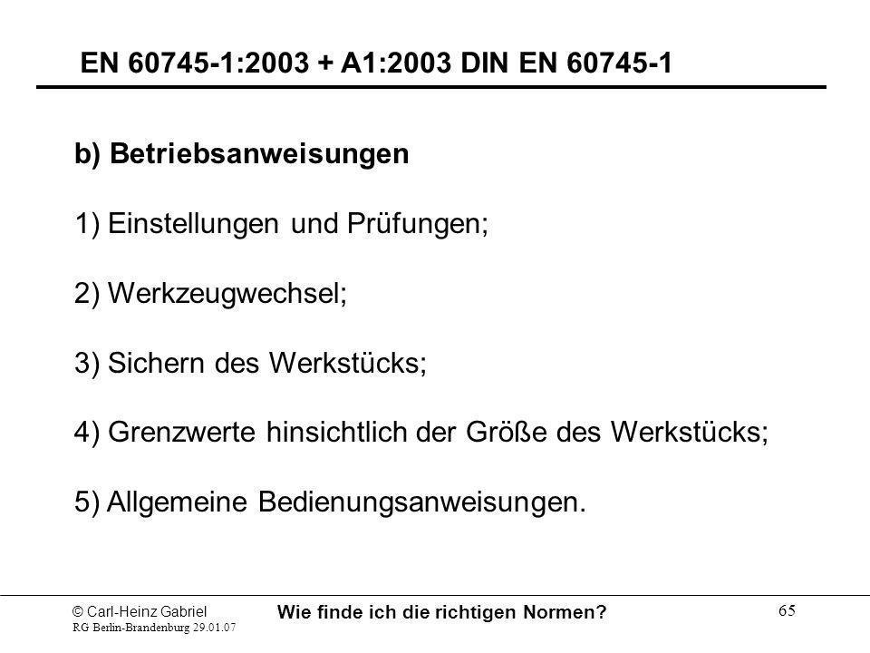 © Carl-Heinz Gabriel RG Berlin-Brandenburg 29.01.07 Wie finde ich die richtigen Normen? 65 EN 60745-1:2003 + A1:2003 DIN EN 60745-1 b) Betriebsanweisu