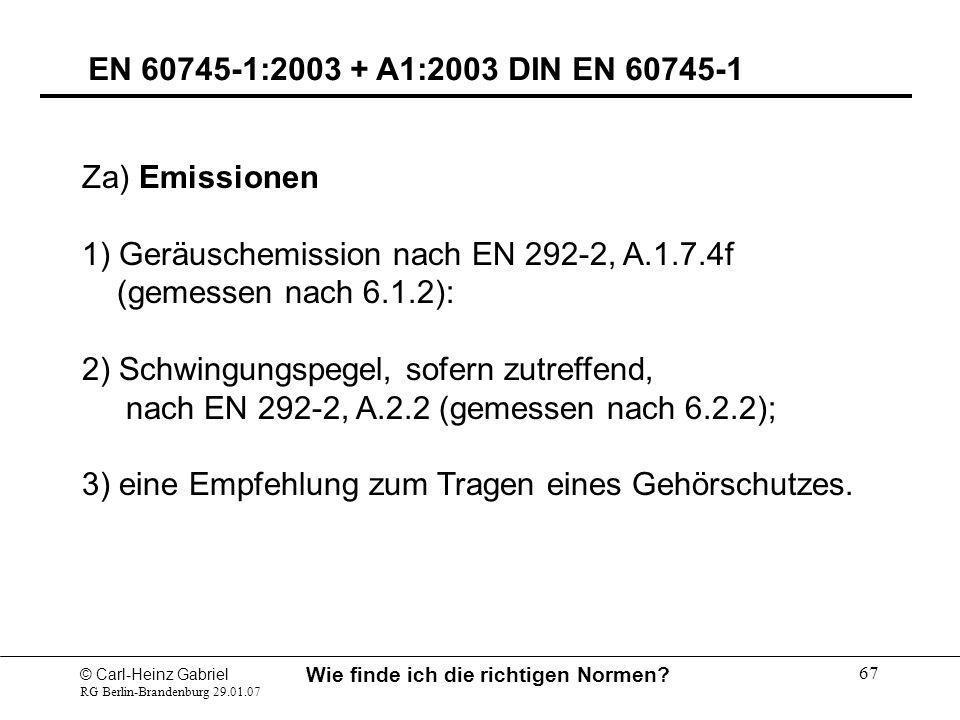 © Carl-Heinz Gabriel RG Berlin-Brandenburg 29.01.07 Wie finde ich die richtigen Normen? 67 EN 60745-1:2003 + A1:2003 DIN EN 60745-1 Za) Emissionen 1)