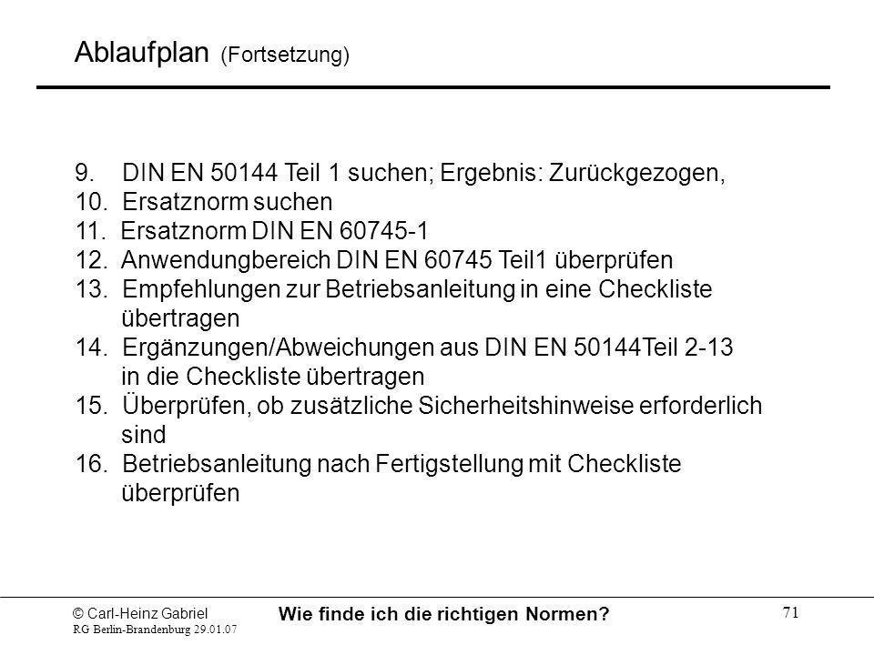© Carl-Heinz Gabriel RG Berlin-Brandenburg 29.01.07 Wie finde ich die richtigen Normen? 71 Ablaufplan (Fortsetzung) 9. DIN EN 50144 Teil 1 suchen; Erg