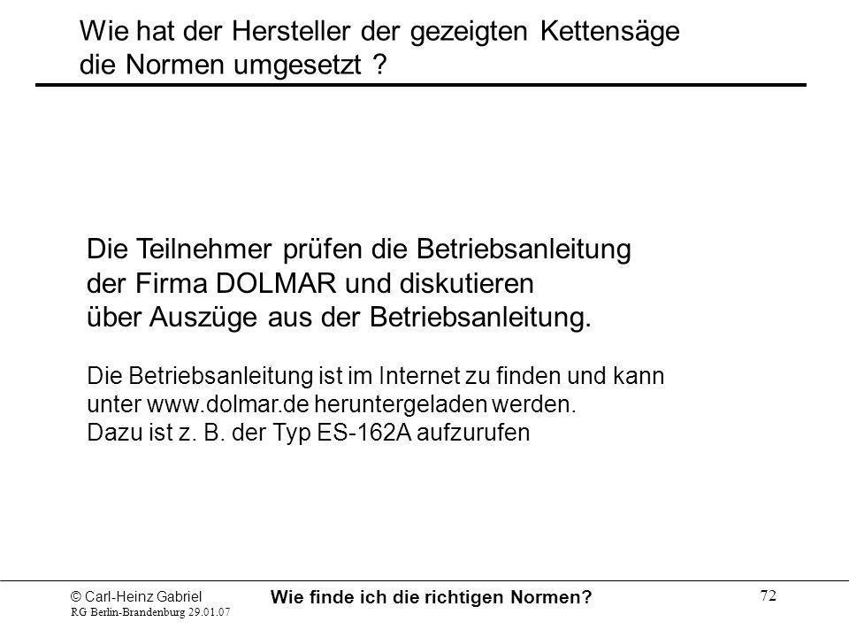 © Carl-Heinz Gabriel RG Berlin-Brandenburg 29.01.07 Wie finde ich die richtigen Normen? 72 Wie hat der Hersteller der gezeigten Kettensäge die Normen