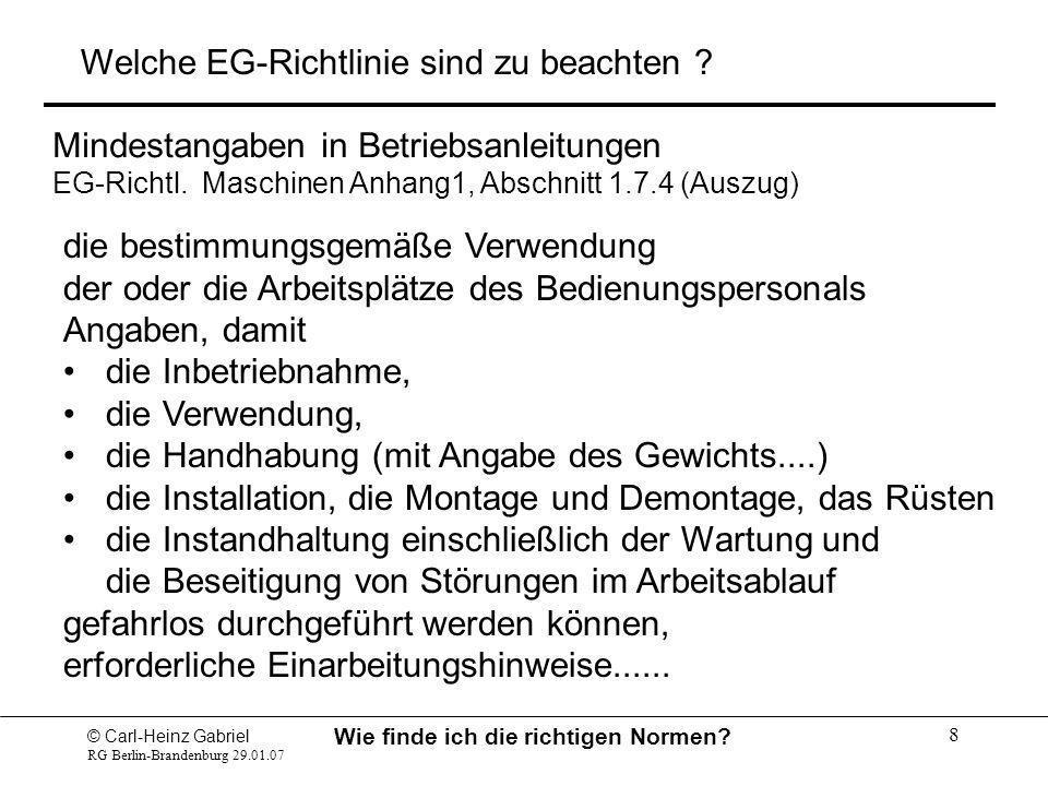 © Carl-Heinz Gabriel RG Berlin-Brandenburg 29.01.07 Wie finde ich die richtigen Normen? 8 die bestimmungsgemäße Verwendung der oder die Arbeitsplätze
