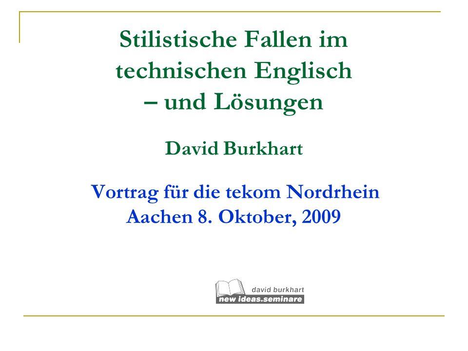 Stilistische Fallen im technischen Englisch – und Lösungen David Burkhart Vortrag für die tekom Nordrhein Aachen 8. Oktober, 2009