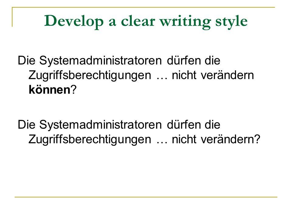 Develop a clear writing style Die Systemadministratoren dürfen die Zugriffsberechtigungen … nicht verändern können? Die Systemadministratoren dürfen d