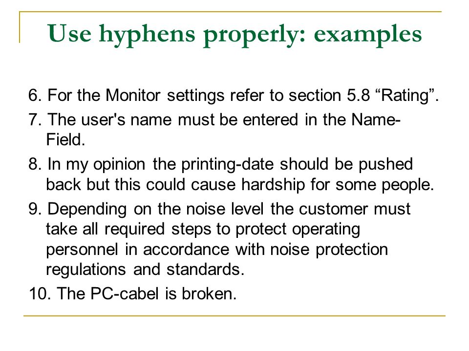 Use hyphens properly: examples 6. For the Monitor settings refer to section 5.8 Rating. 7. The user's name must be entered in the Name- Field. 8. In m