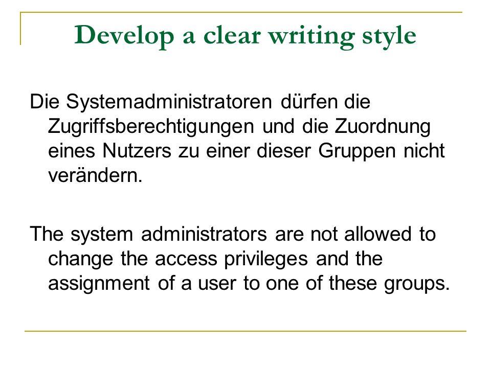 Develop a clear writing style Die Systemadministratoren dürfen die Zugriffsberechtigungen und die Zuordnung eines Nutzers zu einer dieser Gruppen nich