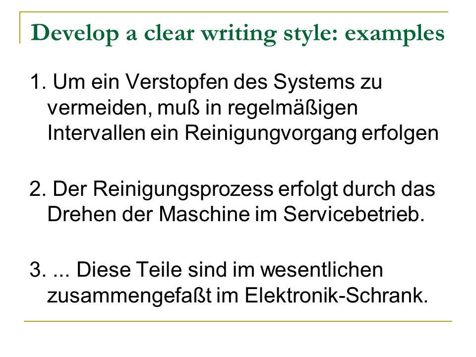 Develop a clear writing style: examples 1. Um ein Verstopfen des Systems zu vermeiden, muß in regelmäßigen Intervallen ein Reinigungvorgang erfolgen 2