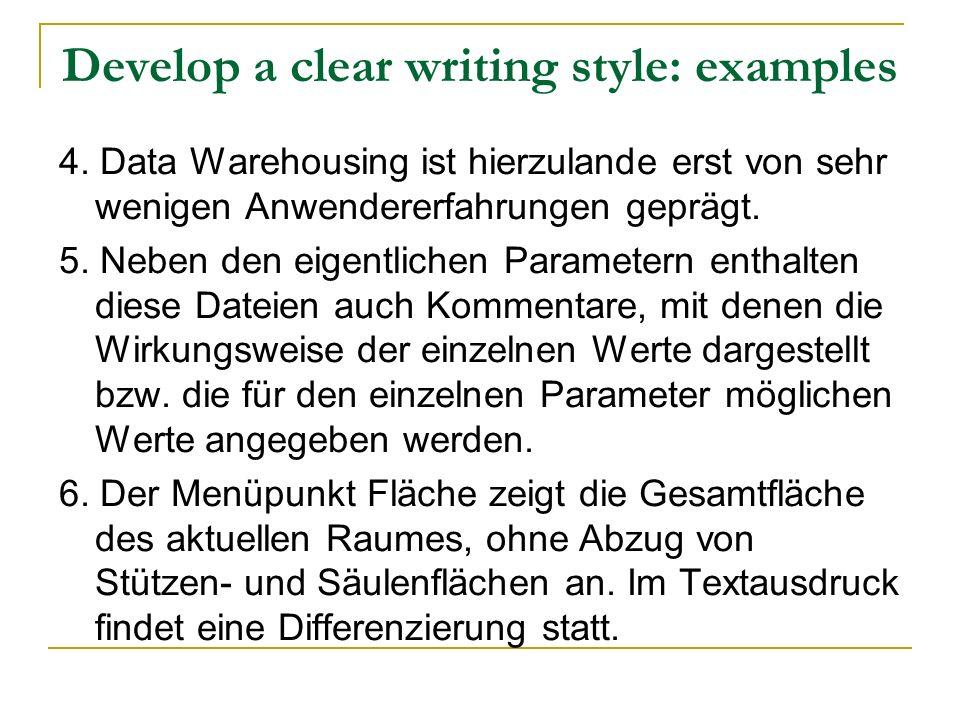 Develop a clear writing style: examples 4. Data Warehousing ist hierzulande erst von sehr wenigen Anwendererfahrungen geprägt. 5. Neben den eigentlich