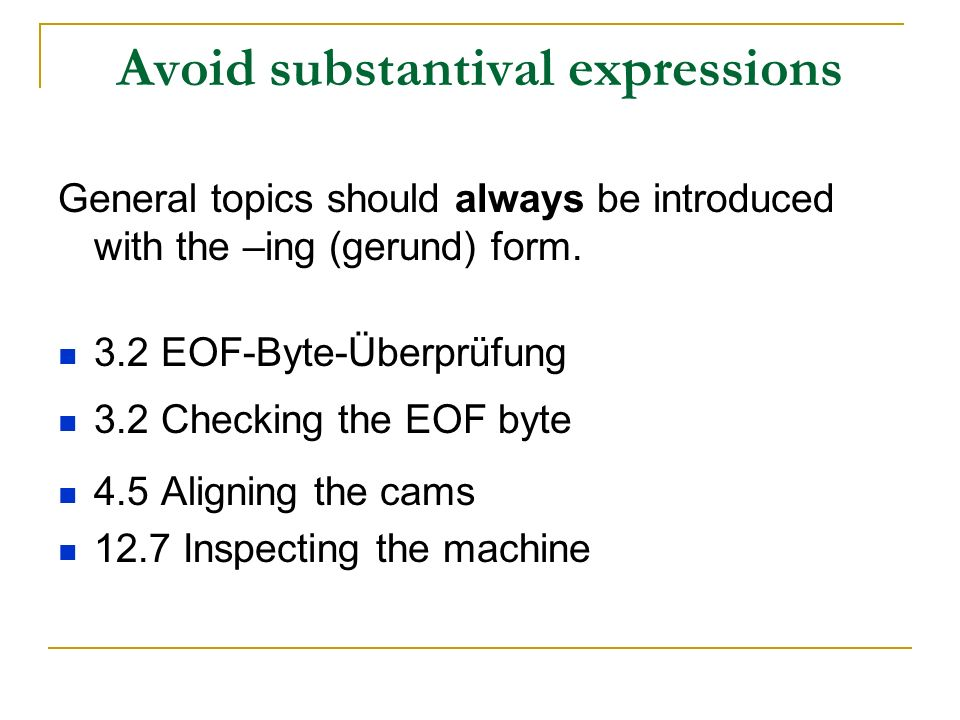 Avoid substantival expressions General topics should always be introduced with the –ing (gerund) form.