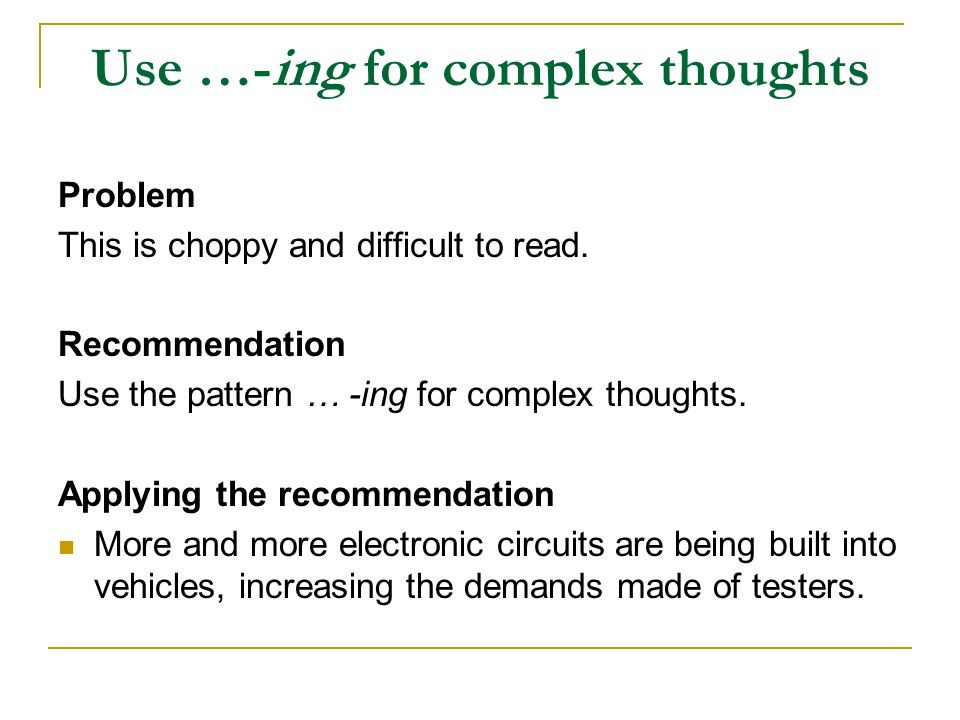 Use …-ing for complex thoughts Problem This is choppy and difficult to read.