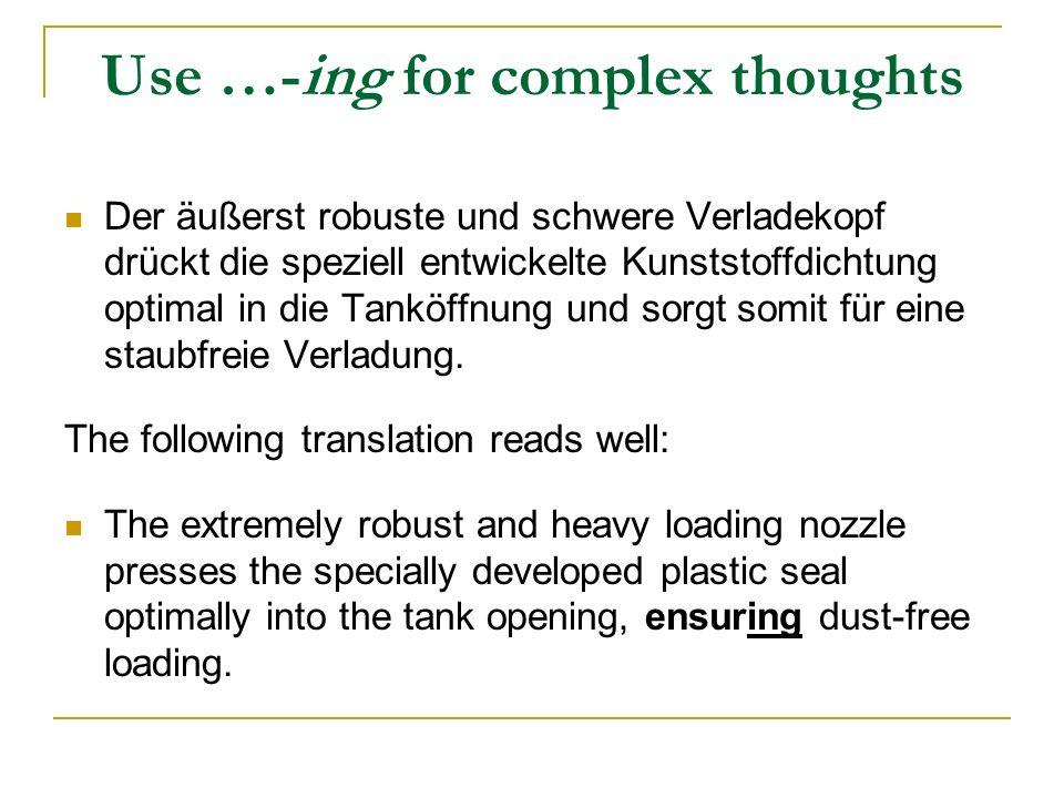 Use …-ing for complex thoughts Der äußerst robuste und schwere Verladekopf drückt die speziell entwickelte Kunststoffdichtung optimal in die Tanköffnung und sorgt somit für eine staubfreie Verladung.