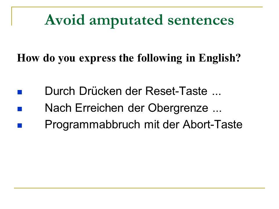Avoid amputated sentences How do you express the following in English? Durch Drücken der Reset-Taste... Nach Erreichen der Obergrenze... Programmabbru