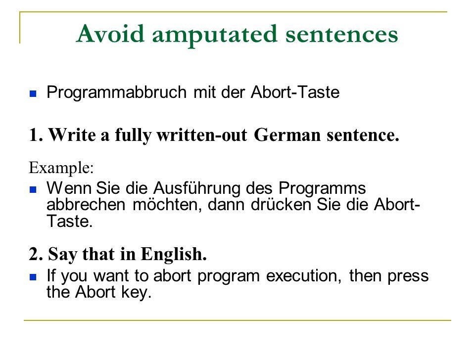 Avoid amputated sentences Programmabbruch mit der Abort-Taste 1. Write a fully written-out German sentence. Example: Wenn Sie die Ausführung des Progr
