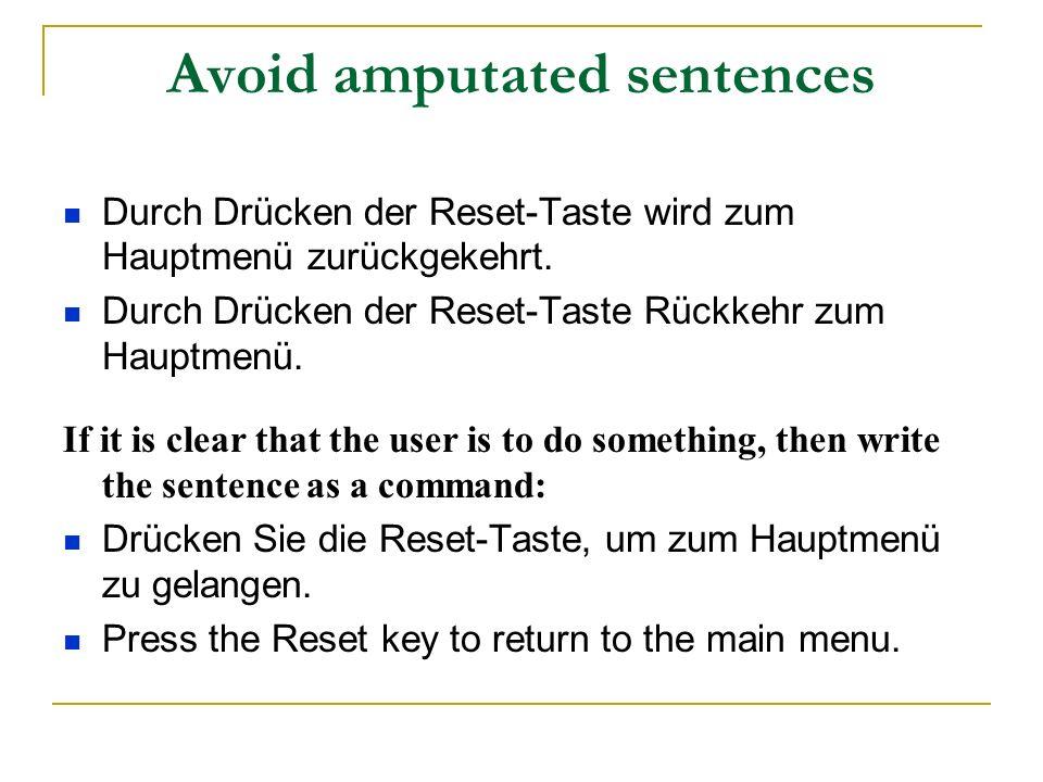 Avoid amputated sentences Durch Drücken der Reset-Taste wird zum Hauptmenü zurückgekehrt. Durch Drücken der Reset-Taste Rückkehr zum Hauptmenü. If it