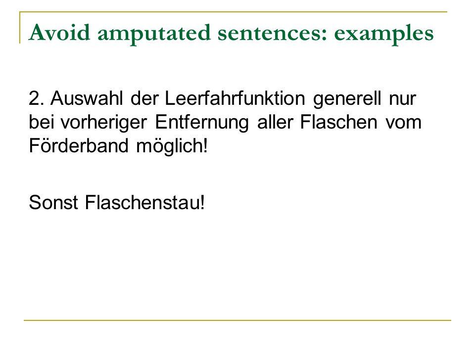 Avoid amputated sentences: examples 2. Auswahl der Leerfahrfunktion generell nur bei vorheriger Entfernung aller Flaschen vom Förderband möglich! Sons