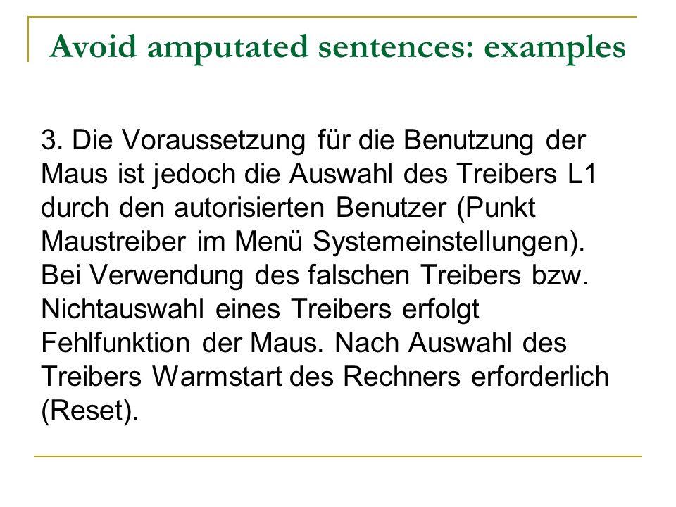 Avoid amputated sentences: examples 3. Die Voraussetzung für die Benutzung der Maus ist jedoch die Auswahl des Treibers L1 durch den autorisierten Ben