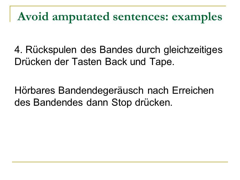 Avoid amputated sentences: examples 4. Rückspulen des Bandes durch gleichzeitiges Drücken der Tasten Back und Tape. Hörbares Bandendegeräusch nach Err