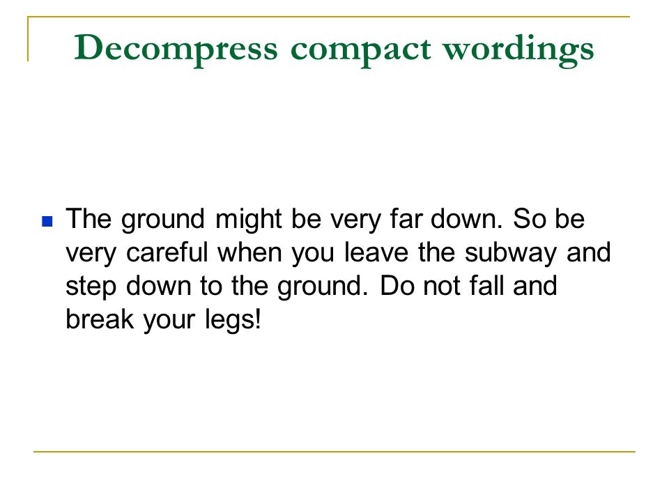 Decompress compact wordings The ground might be very far down.