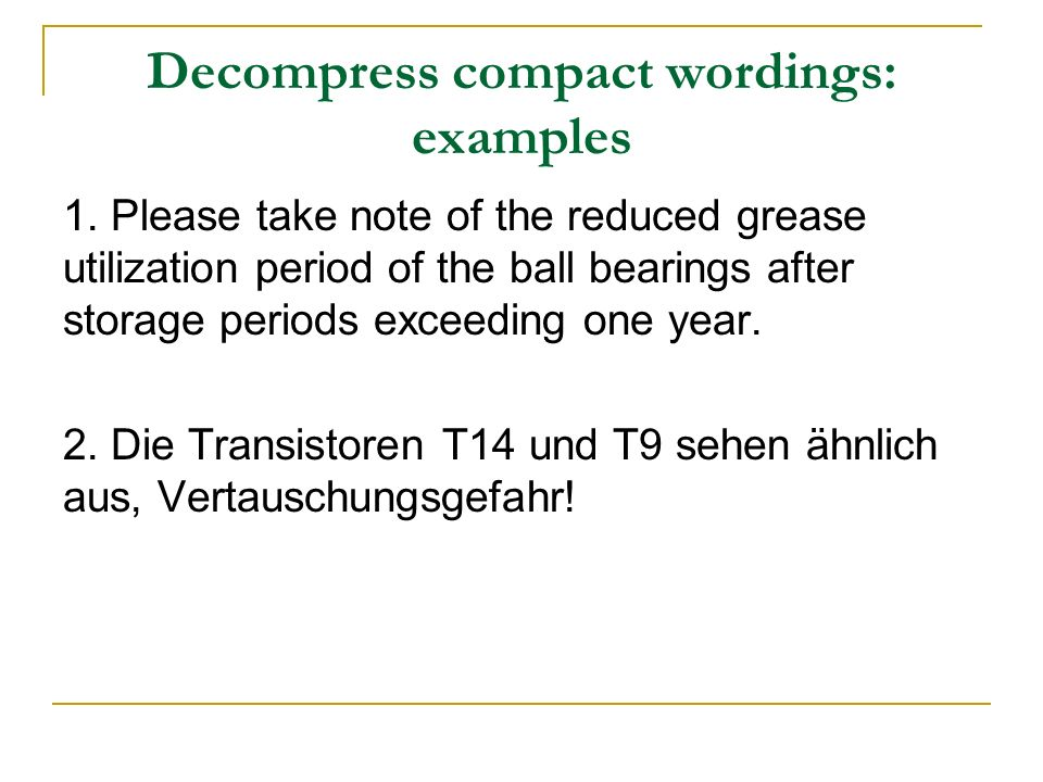 Decompress compact wordings: examples 1. Please take note of the reduced grease utilization period of the ball bearings after storage periods exceedin