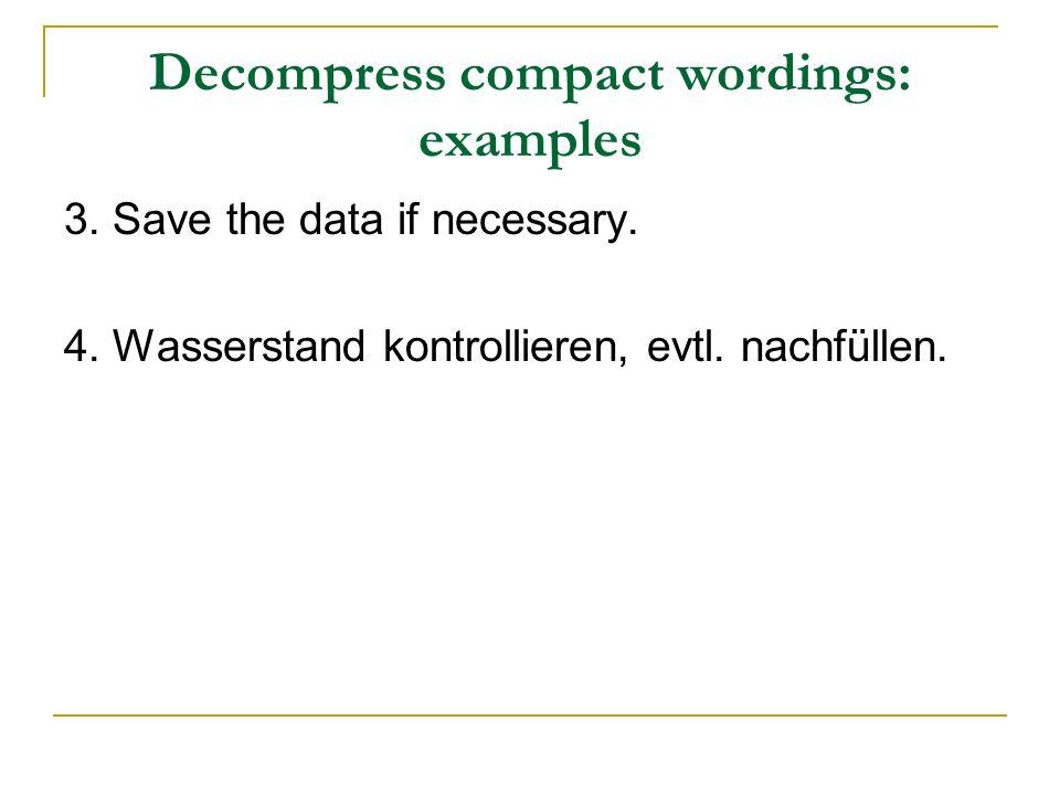 Decompress compact wordings: examples 3. Save the data if necessary. 4. Wasserstand kontrollieren, evtl. nachfüllen.