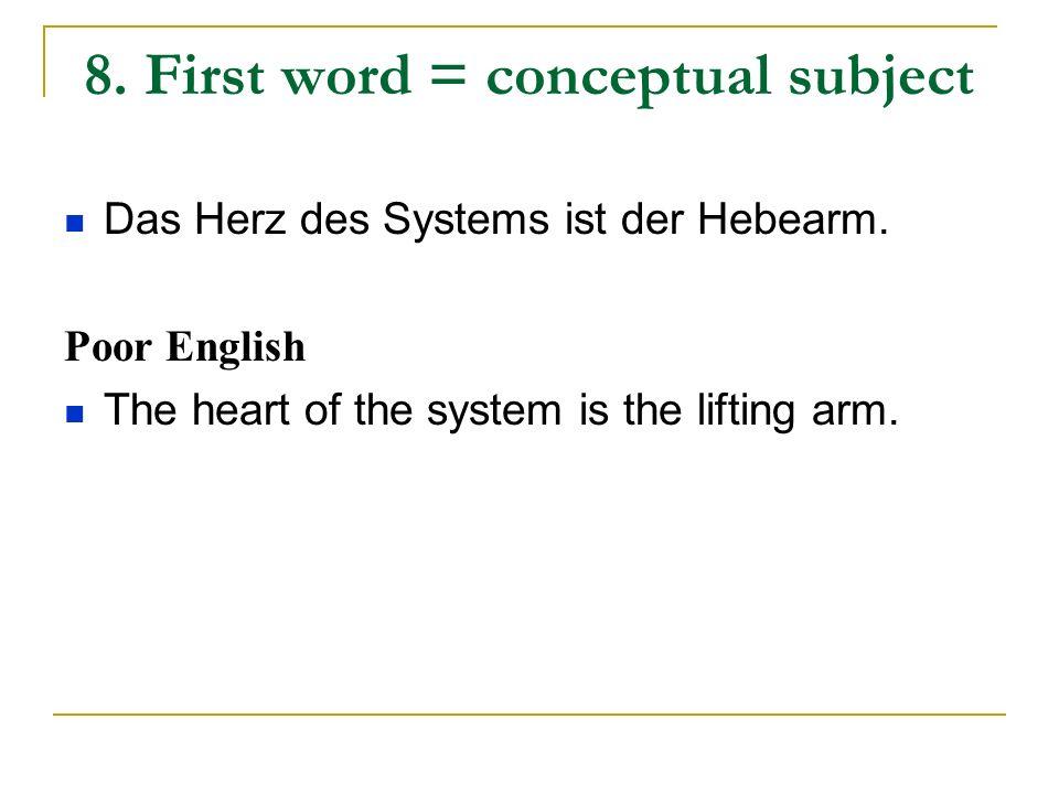 8.First word = conceptual subject Das Herz des Systems ist der Hebearm.