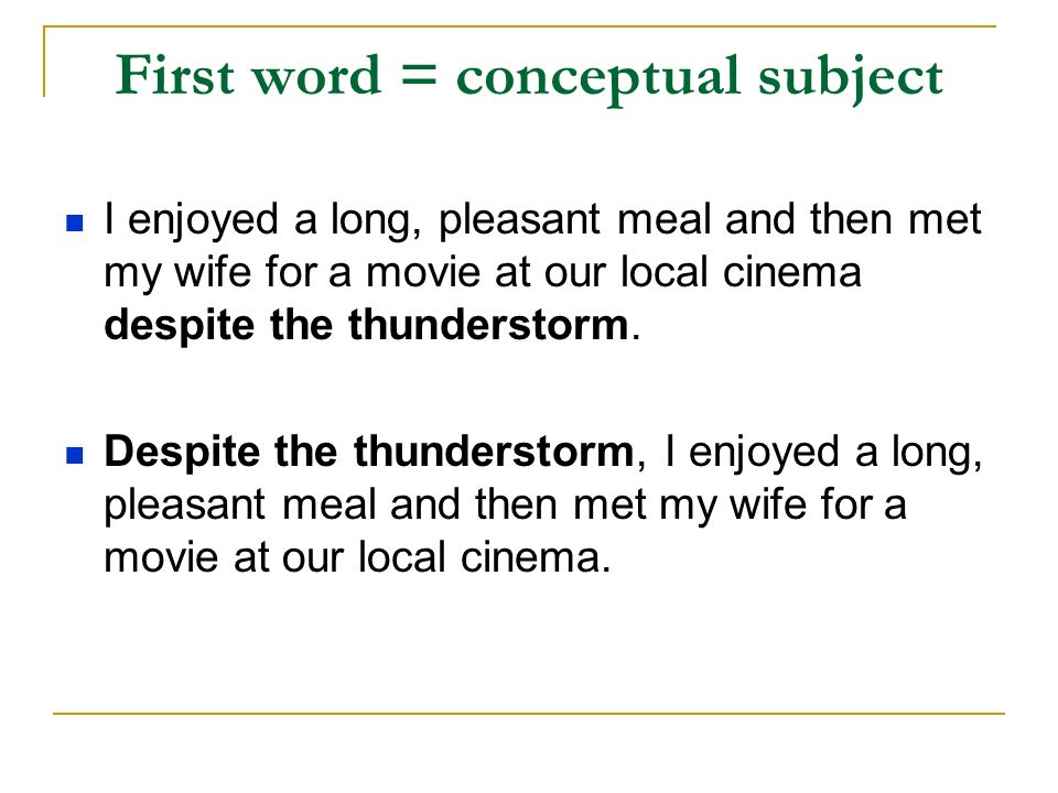 First word = conceptual subject I enjoyed a long, pleasant meal and then met my wife for a movie at our local cinema despite the thunderstorm.