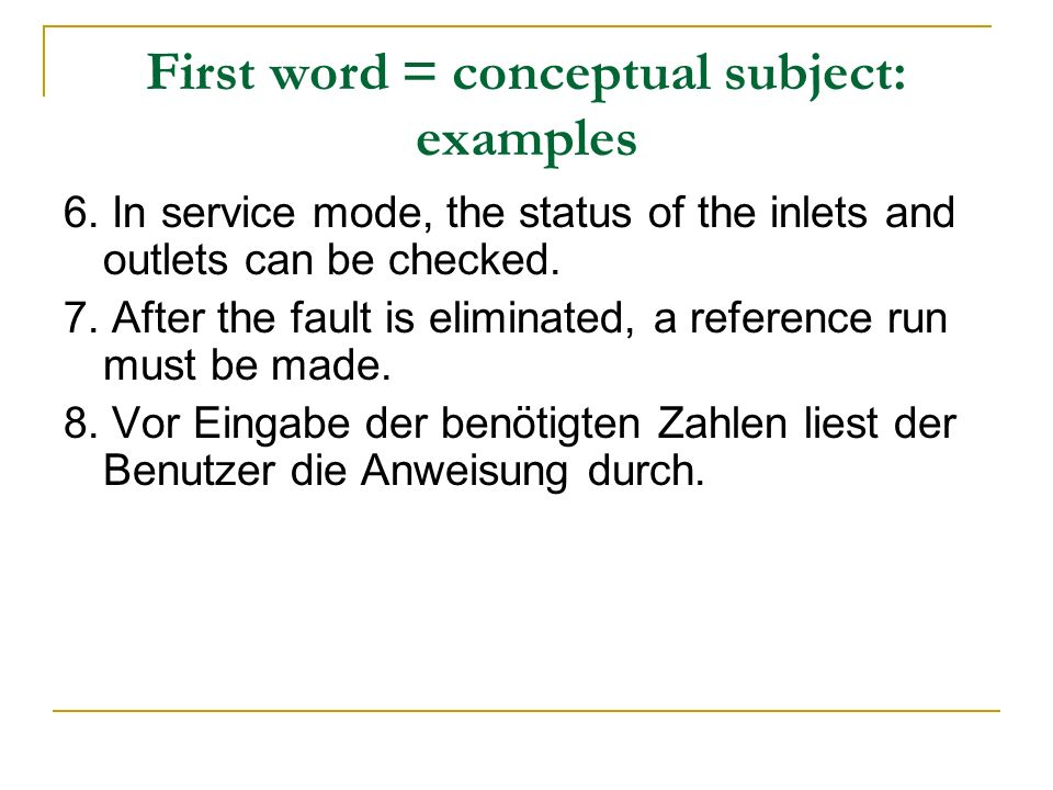 First word = conceptual subject: examples 6. In service mode, the status of the inlets and outlets can be checked. 7. After the fault is eliminated, a