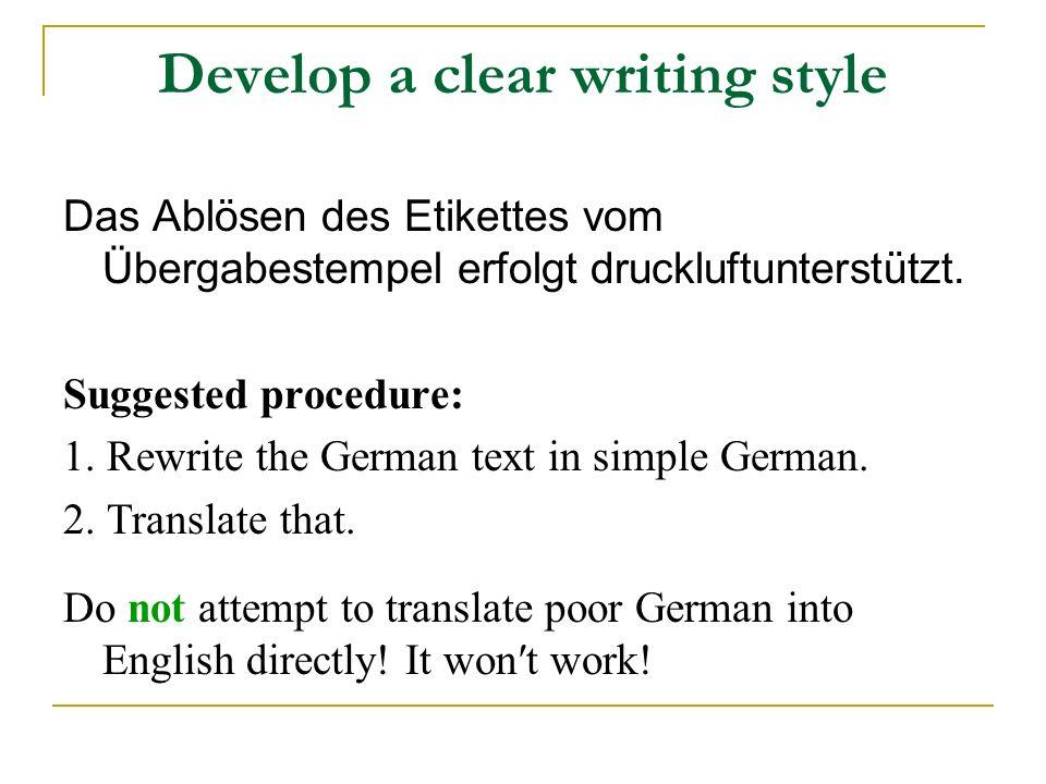 Develop a clear writing style Das Ablösen des Etikettes vom Übergabestempel erfolgt druckluftunterstützt.