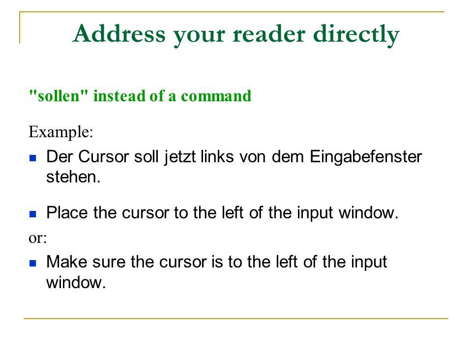 Address your reader directly sollen instead of a command Example: Der Cursor soll jetzt links von dem Eingabefenster stehen.