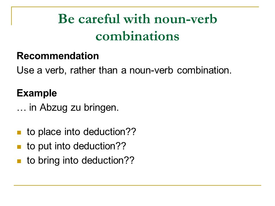 Be careful with noun-verb combinations Recommendation Use a verb, rather than a noun-verb combination.