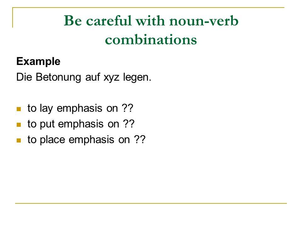 Be careful with noun-verb combinations Example Die Betonung auf xyz legen.