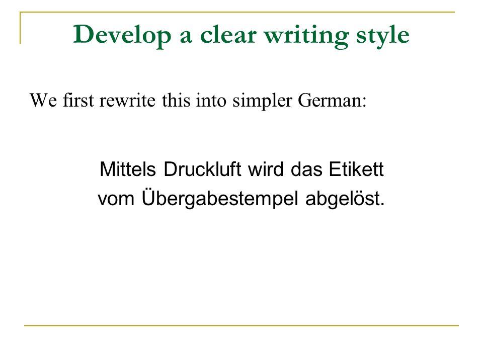 Develop a clear writing style We first rewrite this into simpler German: Mittels Druckluft wird das Etikett vom Übergabestempel abgelöst.