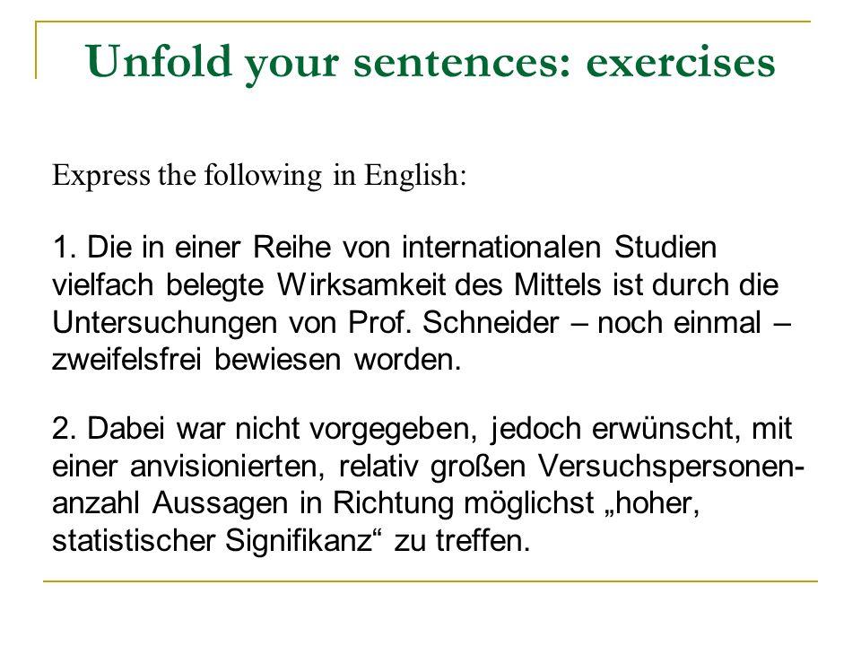 Unfold your sentences: exercises Express the following in English: 1. Die in einer Reihe von internationalen Studien vielfach belegte Wirksamkeit des