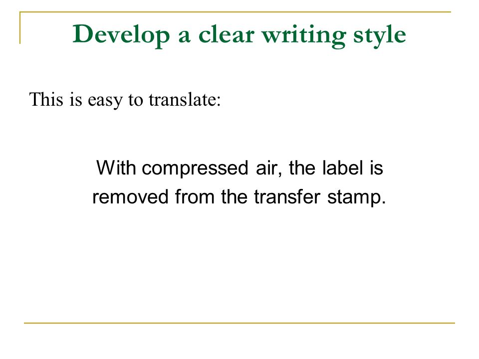 Develop a clear writing style This is easy to translate: With compressed air, the label is removed from the transfer stamp.