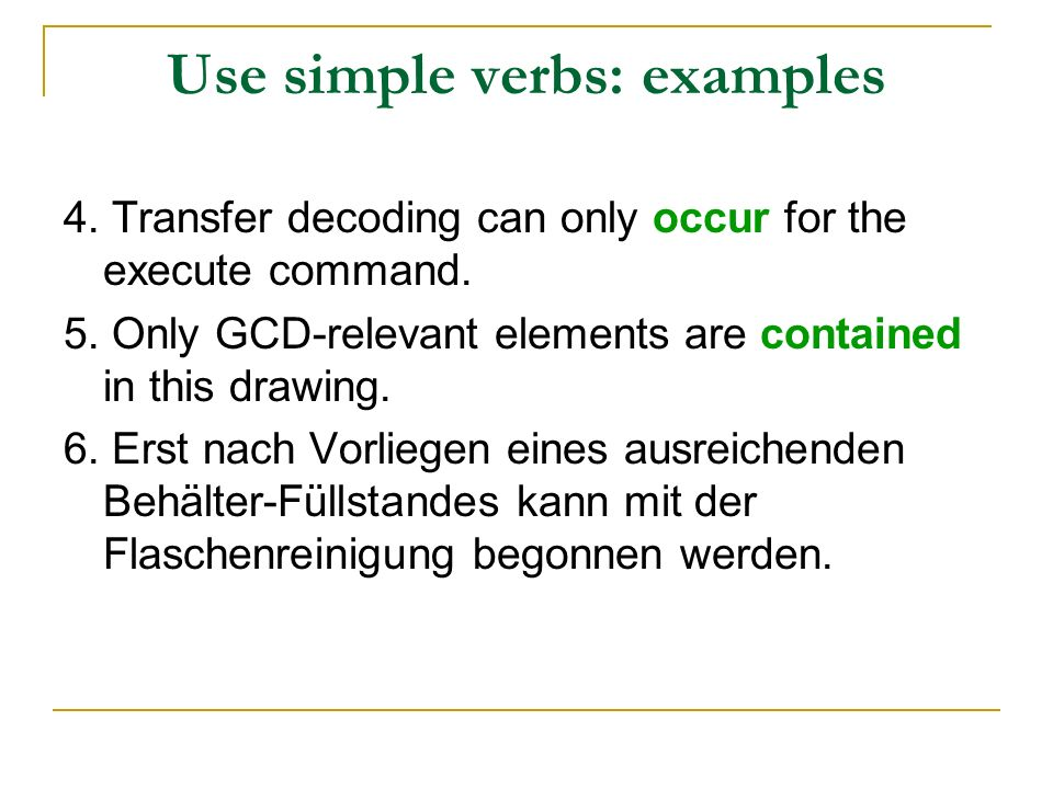 Use simple verbs: examples 4. Transfer decoding can only occur for the execute command. 5. Only GCD-relevant elements are contained in this drawing. 6
