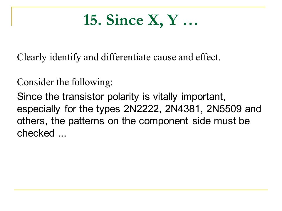 15. Since X, Y … Clearly identify and differentiate cause and effect. Consider the following: Since the transistor polarity is vitally important, espe