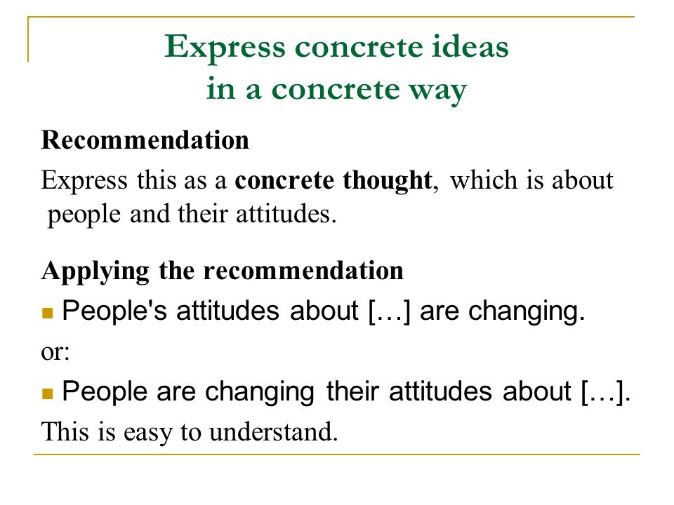 Express concrete ideas in a concrete way Recommendation Express this as a concrete thought, which is about people and their attitudes. Applying the re