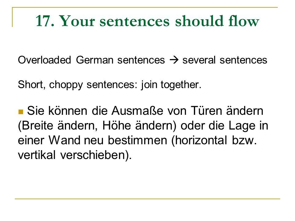 17. Your sentences should flow Overloaded German sentences several sentences Short, choppy sentences: join together. Sie können die Ausmaße von Türen