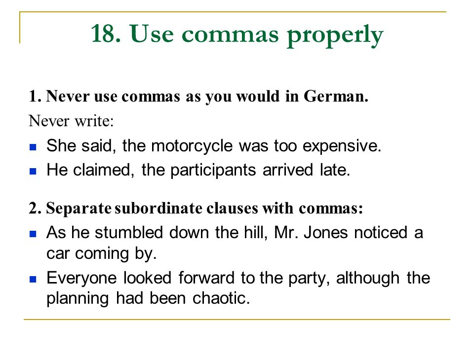 18.Use commas properly 1. Never use commas as you would in German.