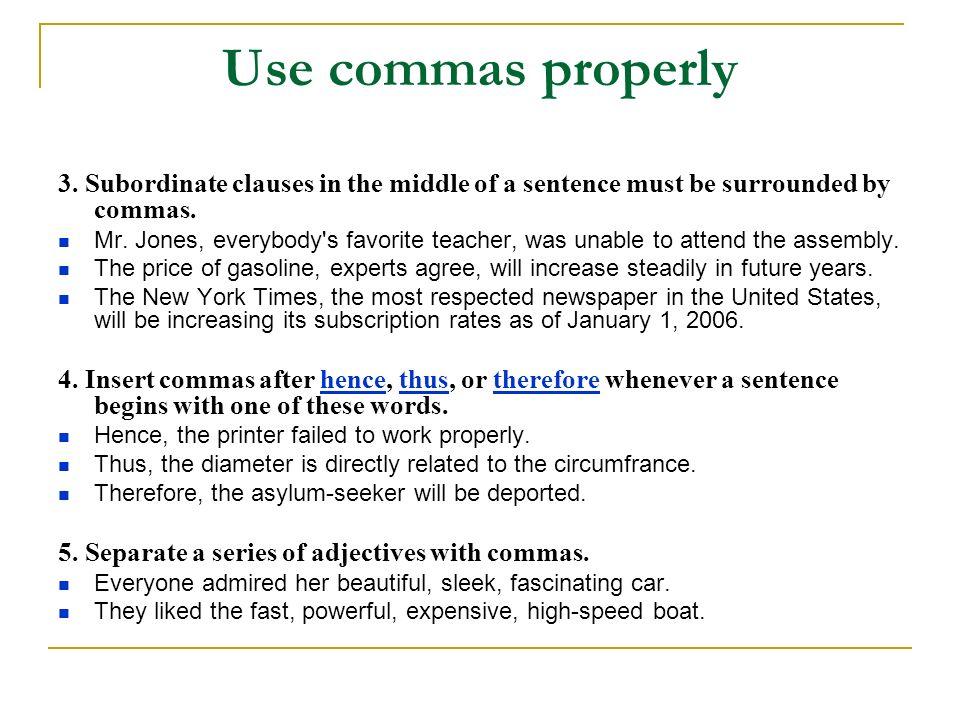 Use commas properly 3.