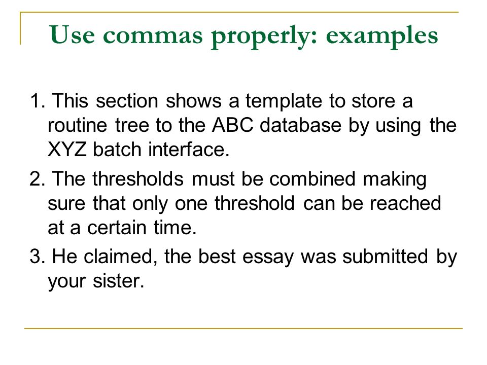 Use commas properly: examples 1. This section shows a template to store a routine tree to the ABC database by using the XYZ batch interface. 2. The th
