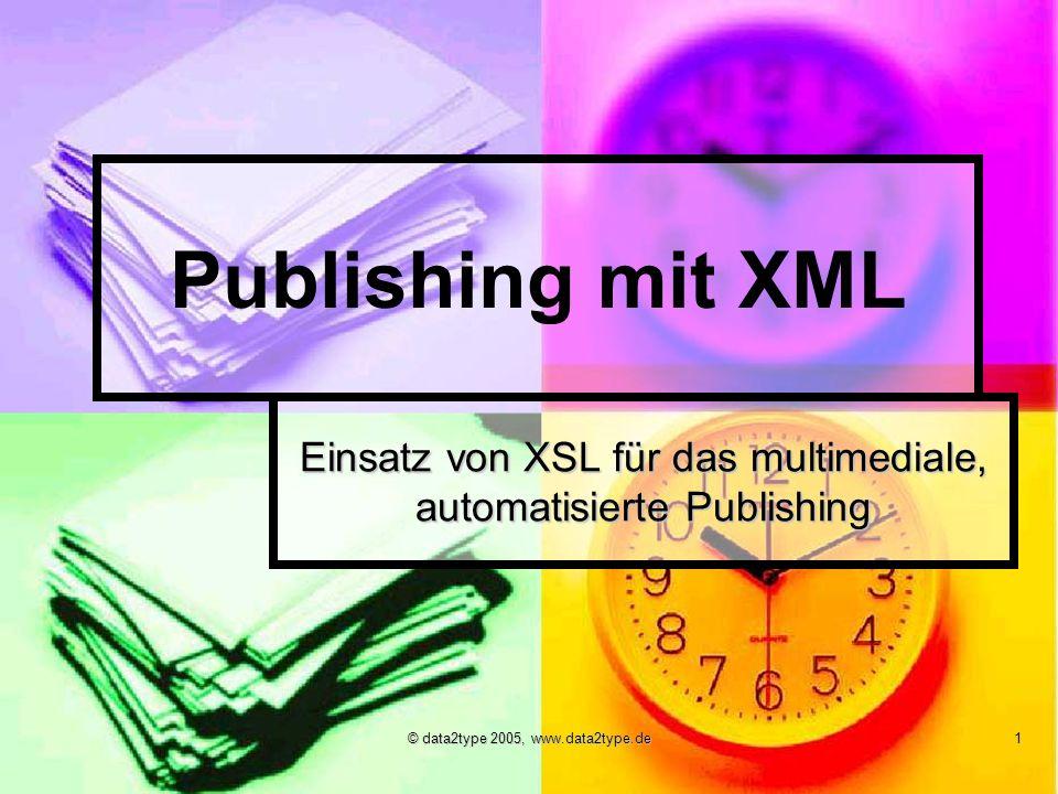 © data2type 2005, www.data2type.de 1 Publishing mit XML Einsatz von XSL für das multimediale, automatisierte Publishing